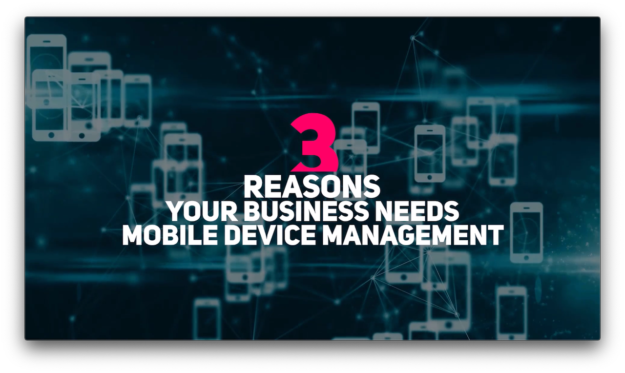 Three Reasons Why Your Business Needs Mobile Device Management